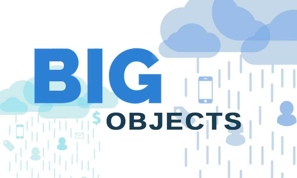 big objects