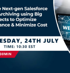 WEBINAR: Drive the Next-gen Salesforce Data Archiving using Big Objects to Optimize Performance & Minimize Cost