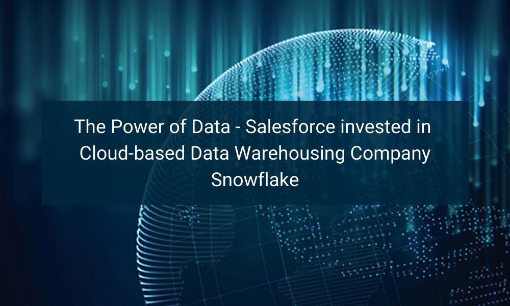 Salesforce invested in Cloud-based Data Warehousing Company Snowflake