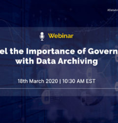 Webinar: Unravel the Importance of Governance with Data Archiving