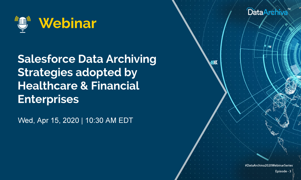 WEBINAR: Salesforce Data Archiving Strategies adopted by Healthcare & Financial Enterprises
