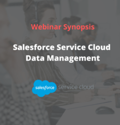 WEBINAR Synopsis – Salesforce Service Cloud Data Management with DataArchiva