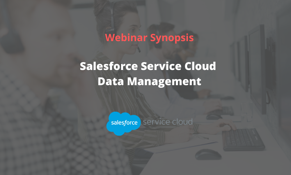 Webinar: Service Cloud Data Management