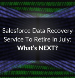 Salesforce Data Recovery Service To Retire In July: What's NEXT?