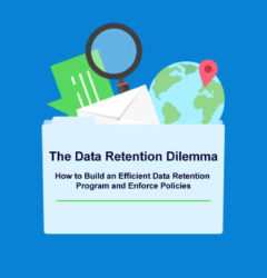 The Data Retention Dilemma: How to Build an Efficient Data Retention Program and Enforce Policies