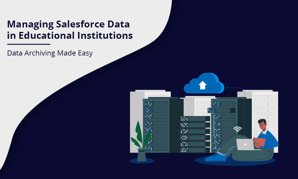 Managing Salesforce Data in Educational Institutions: Data Archiving Made Easy