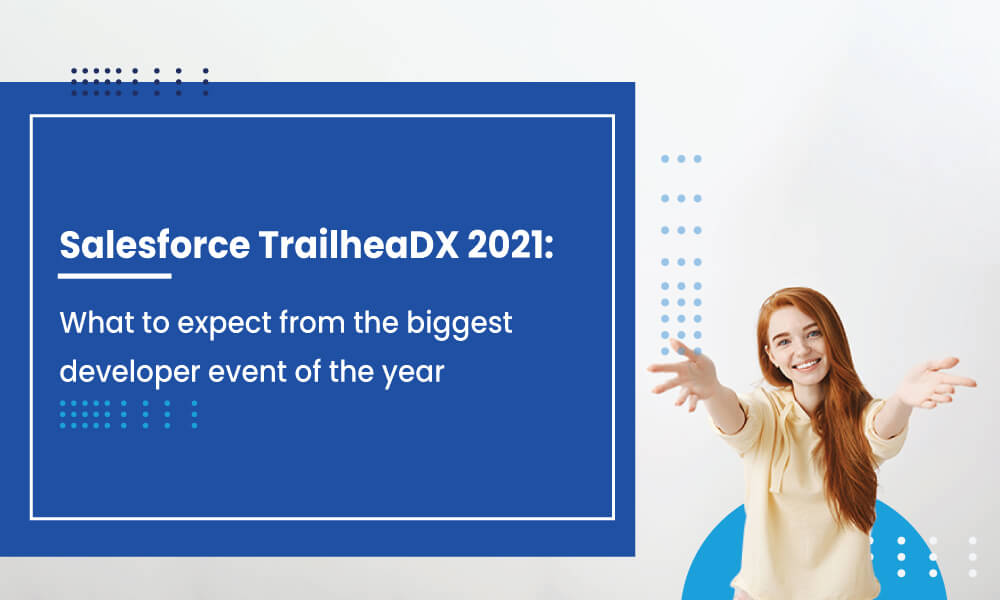 Salesforce TrailheaDX 2021: What to expect from the biggest developer event of the year