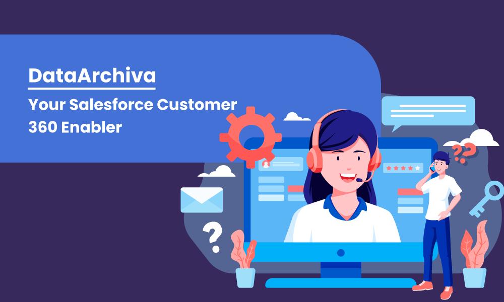 DataArchiva: Your Salesforce Customer 360 Enabler