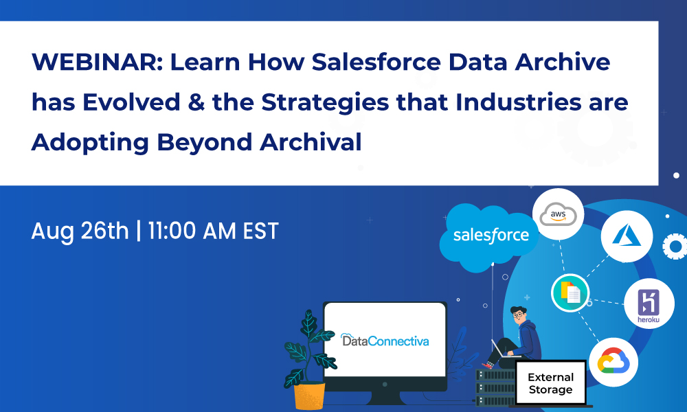 WEBINAR: Learn How Salesforce Data Archive has Evolved & the Strategies that Industries are Adopting Beyond Archival By Shreshth Tiwari